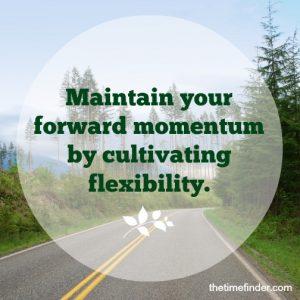 Cultivate flexibility